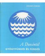 A Dunántúl gyógyfürdői és fürdői - Zákonyi Ferenc