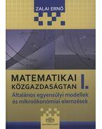 Matematikai közgazdaságtan I. - ÁLTALÁNOS EGYENSÚLYI MODELLEK ÉS MIKROÖKONÓMIAI ELEMZÉSEK - Zalai Ernő