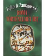 Róma történelmet írt - Zamarovsky, Vojtech