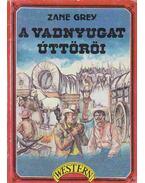 A vadnyugat úttörői - Zane Grey
