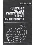 Ismerkedés a felsőbb matematikával és fizikai alkalmazásaival - Zeldovics, J.B.