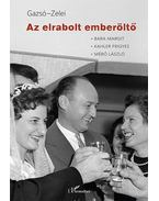 Az elrabolt emberöltő - Zelei Miklós, Gazsó L. Ferenc