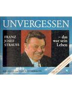 Univergessen Franz Josef Strauss -das war sein Leben - Zimmermann, Ulrich