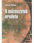 A művészetek eredete - Zolnay Vilmos