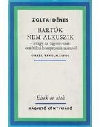 Bartók nem alkuszik - Zoltai Dénes