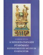 A Szeged-Csanádi Püspökség Egyházmegyei Múzeum és Kincstár (dedikált) - Zombori István