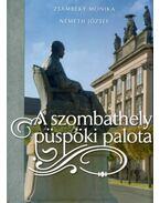 A szombathelyi püspöki palota - Zsámbéky Monika, Németh József