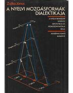 A nyelvi mozgásformák dialektikája (dedikált) - Zsilka János