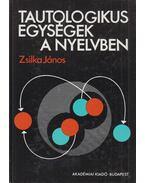 Tautologikus egységek a nyelvben - Zsilka János