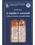 Az Árpádok és asszonyaik - Zsoldos Attila