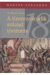 A tizennyolcadik század története - Ifj. Barta János - Régikönyvek
