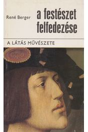 A festészet felfedezése I. - Berger, René - Régikönyvek