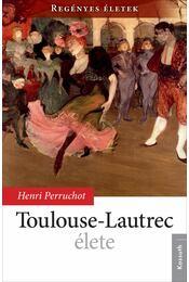 Toulouse-Lautrec élete - Henri Perruchot - Régikönyvek