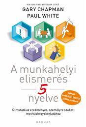A munkahelyi elismerés 5 nyelve - Gary Chapman, Paul White - Régikönyvek