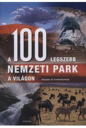 100 legszebb nemzeti park a világon - Nagy Mézes Rita (szerk.) - Régikönyvek