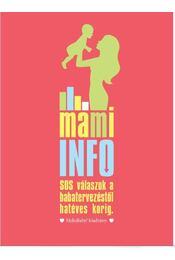 MAMI Info SOS válaszok a babatervezéstől hatéves korig - . - Régikönyvek