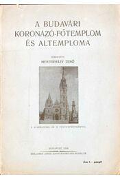 A budavári Koronázó-Főtemplom és altemploma - Mesterházy Jenő - Régikönyvek