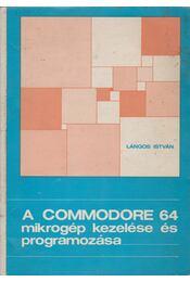 A COMMODORE-64 mikrogép kezelése és programozása - Lángos István - Régikönyvek