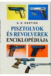 Pisztolyok és revolverek enciklopédiája - A. E. Hartink - Régikönyvek