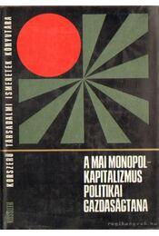 A mai monopolkapitalizmus politikai gazdaságtana - Régikönyvek