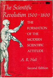 The Scientific Revolution 1500-1800: The formation of the modern scientific attitude - A. R. Hall - Régikönyvek