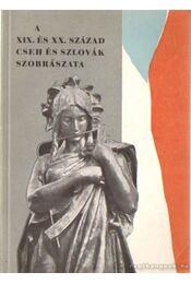 A XIX. és XX. század cseh és szlovák szobrászata - Régikönyvek