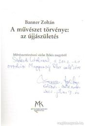A művészet törvénye: az újjászületés (dedikált) - Banner Zoltán - Régikönyvek