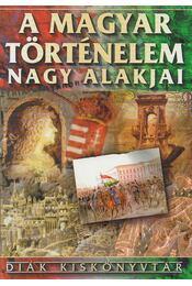 A magyar történelem nagy alakjai - Ács Miklós, Farkas Andrea - Régikönyvek