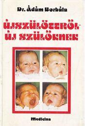 Újszülöttről - új szülőknek - Ádám Borbála,dr. - Régikönyvek