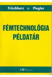 Fémtechnológia példatár - Adolf Frischherz, Herbert Piegler - Régikönyvek