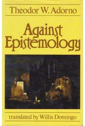 Against Epistemology: A Metacritique - Adorno, Theodor W. - Régikönyvek