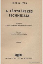 A fényképezés technikája I. kötet - Hevesy Iván - Régikönyvek