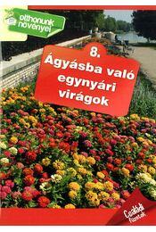 Ágyásba való egynyári virágok - Otthonunk növényei 8. - Otthonunk növényei 8. - Régikönyvek