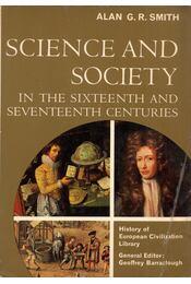 Science and Society in the Sixteenth and Seventeenth Centuries - Alan G. R. Smith - Régikönyvek