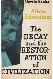 The Decay and the Restoration of Civilization - Albert Schweitzer - Régikönyvek