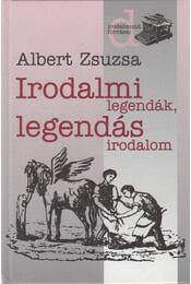 Irodalmi legendák, legendás irodalom 1. - Albert Zsuzsa - Régikönyvek