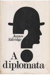 A diplomata - Aldridge, James - Régikönyvek