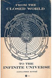 From the Closed World to the Infinite Universe - Alexandre Koyré - Régikönyvek