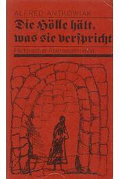 Die Hölle hält, was sie verspricht - Alfred Antkowiak - Régikönyvek