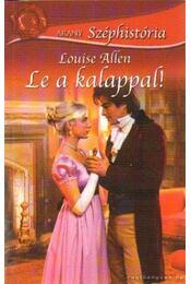 Le a kalappal! - Allen, Louíse - Régikönyvek