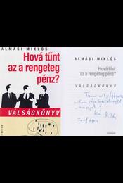 Hová tűnt az a rengeteg pénz? (dedikált) - Almási Miklós - Régikönyvek