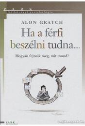 Ha a férfi beszélni tudna... - Alon Gratch - Régikönyvek