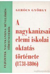 A nagykanizsai elemi iskolai oktatás története (1731-1806) - Gerócs György - Régikönyvek