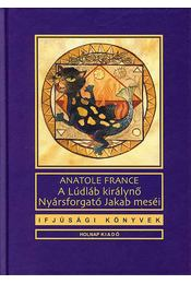 A Lúdláb királynő / Nyársforgató Jakab meséi - Anatole France - Régikönyvek