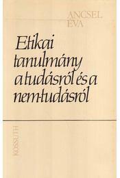 Etikai tanulmány a tudásról és a nem-tudásról - Ancsel Éva - Régikönyvek