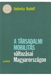 A társadalmi mobilitás változásai Magyarországon - Andorka Rudolf - Régikönyvek