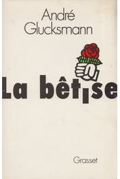 La bêtise - André Glucksmann - Régikönyvek