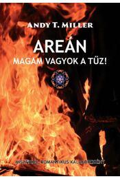 Areán - Magam vagyok a tűz! - Andy T. Miller - Régikönyvek