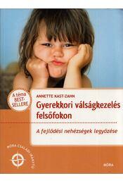 Gyerekkori válságkezelés felsőfokon - Anette Kast-Zahn - Régikönyvek