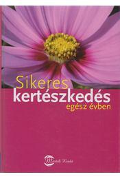 Sikeres kertészkedés egész évben - Angelika Throll, Wolff, Jürgen - Régikönyvek